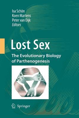 Lost Sex: The Evolutionary Biology of Parthenogenesis - Schon, Isa (Editor), and Martens, Koen (Editor), and Van Dijk, Peter (Editor)