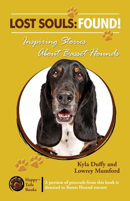 Lost Souls: Found! Inspiring Stories about Basset Hounds - Duffy, Kyla, and Mumford, Lowrey