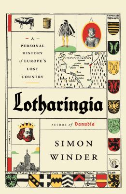 Lotharingia: A Personal History of Europe's Lost Country - Winder, Simon