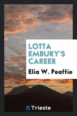 Lotta Embury's Career - Peattie, Elia W