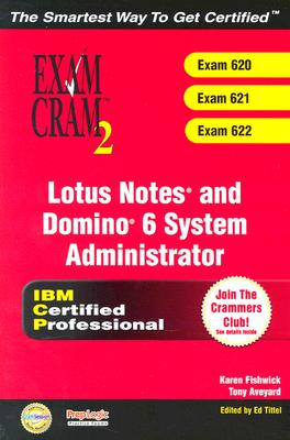 Lotus Notes and Domino 6 System Administrator Exam Cram 2 (Exam Cram 620, 621, 622) - Fishwick, Karen, and Maione, Dennis, and Aveyard, Tony