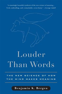 Louder Than Words: The New Science of How the Mind Makes Meaning - Bergen, Benjamin K
