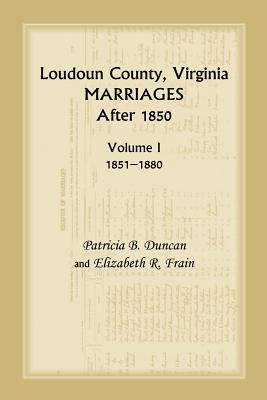 Loudoun County, Virginia Marriages After 1850, Volume 1, 1851-1880 - Duncan, Patricia B, and Brewer, Mary Marshall, and Frain, Elizabeth R