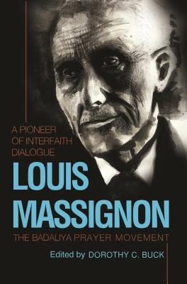 Louis Massignon: A Pioneer of Interfaith Dialogue - Massignon, Louis, and Buck, Dorothy C, and Griffith, Sidney Harrison