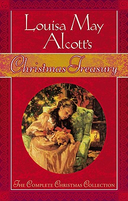 Louisa May Alcott's Christmas Treasury - Alcott, Louisa May, and Hines, Stephen W (Compiled by)