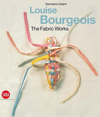 Louise Bourgeois: The Fabric Works - Celant, Germano