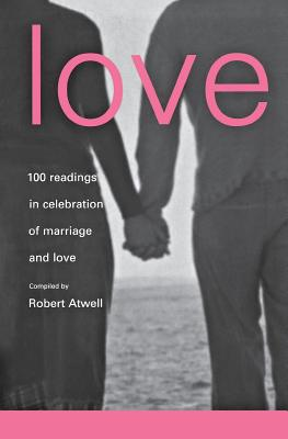 Love: 100 Readings for Marriage - Atwell, Robert