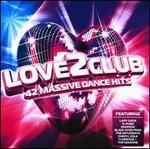 Love 2 Club: 42 Massive Dance Hits