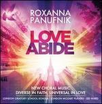 Love Abide: New Choral Music by Roxanna Panufnik
