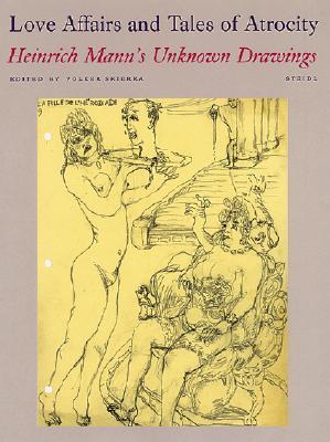 Love Affairs and Tales of Atrocity - Mann, Heinrich (Illustrator), and Skierka, Volker (Editor), and Steidl, Gerhard (Designer)