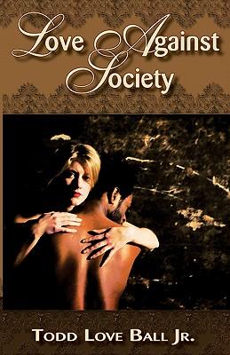 Love Against Society - Ball, Todd Love Jr