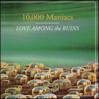 Love Among the Ruins - 10,000 Maniacs