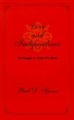 Love and Independence: The Struggle to Attain Two Ideals - Sporer, Paul D