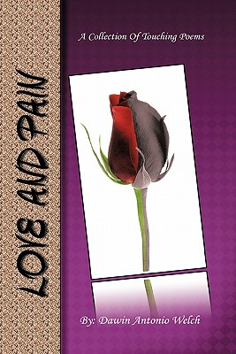 Love and Pain: A Collection of Touching Poems - Welch, Dawin Antonio