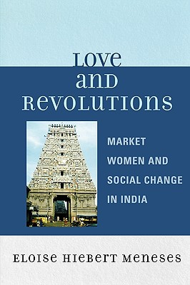 Love and Revolutions: Market Women and Social Change in India - Meneses, Eloise Hiebert