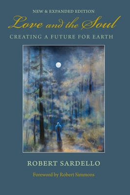 Love and the Soul: Creating a Future for Earth - Sardello, Robert, and Simmons, Robert (Foreword by)