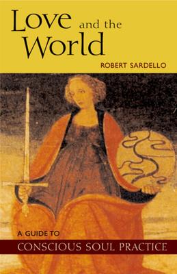 Love and the World - Sardello, Robert