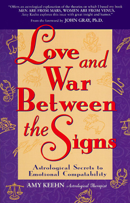 Love and War Between the Signs: Astrological Secrets to Emotional Compatibility - Keehn, Amy