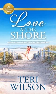 Love at the Shore: Based on a Hallmark Channel Original Movie - Wilson, Teri