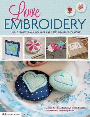 Love Embroidery: Simple Projects and Ideas for Hand and Machine Techniques - Future Publishing Limited