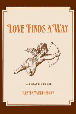 Love Finds a Way: A Romantic Novel - Wertheimer, Lester