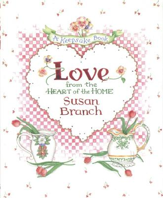 Love from the Heart of the Home: A Keepsake Book - Branch, Susan