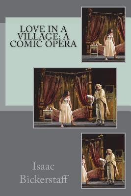 Love in a Village; A Comic Opera - Bickerstaff, Isaac