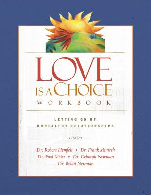 Love Is a Choice Workbook - Hemfelt, Robert, Dr., and Minirth, Frank, Dr., MD, and Meier, Paul, Dr., MD