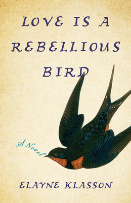 Love Is a Rebellious Bird - Klasson, Elayne