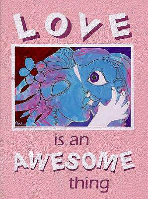Love is an Awesome Thing - Oxley, Richard, and Ohr, Tim (Editor)