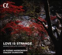 Love is Strange: Works for Lute Consort - Benjamin Perrot (lute); Eric Bellocq (lute); Massimo Moscardo (lute); Pierre Hantaï (virginal); Vincent Dumestre (lute);...