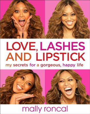 Love, Lashes, and Lipstick: My Secrets for a Gorgeous, Happy Life - Roncal, Mally