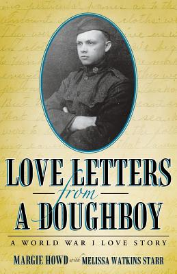 Love Letters from a Doughboy: A World War I Love Story - Howd, Margie