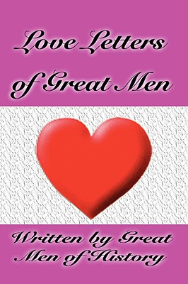 Love Letters of Great Men - Great Men of History, Men Of History, and Beethoven, Ludwig Van, and Mozart, Wolfgang Amadeus