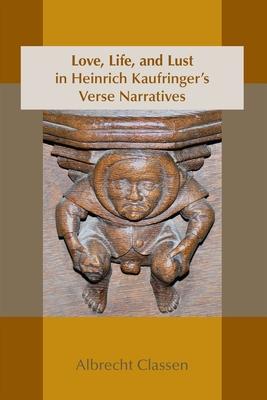 Love, Life, and Lust in Heinrich Kaufringer's Verse Narratives - Classen, Albrecht
