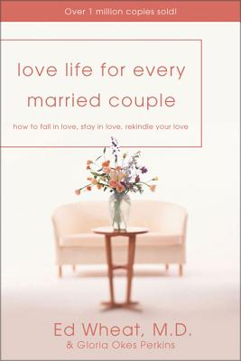 Love Life for Every Married Couple: How to Fall in Love, Stay in Love, Rekindle Your Love - Wheat, Ed, Dr., M.D., and Perkins, Gloria Okes