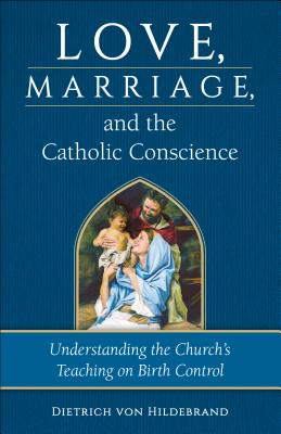 Love, Marriage & the Catholic Conscience - Von Hildebrand, Dietrich