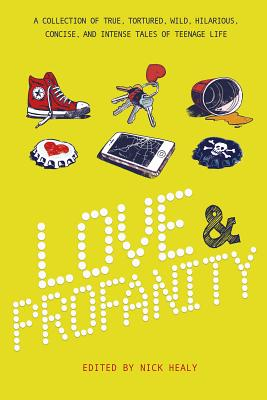 Love & Profanity: A Collection of True, Tortured, Wild, Hilarious, Concise, and Intense Tales of Teenage Life - Alexander, Kwame, and Anderson, Kyra, and Balcerzak, Kara Garbe