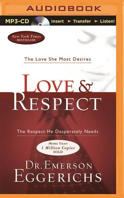 Love & Respect: The Love She Most Desires; The Respect He Desperately Needs - Eggerichs, Emerson, Dr., PhD (Read by)
