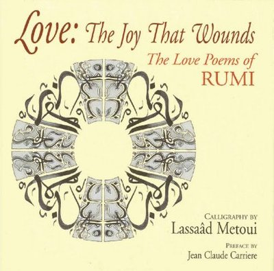 Love: The Joy That Wounds: The Love Poems of Rumi - Rumi, and Carriere, Jean-Claude (Preface by)