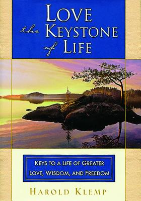 Love--The Keystone of Life: Keys to a Life of Greater Love, Wisdom and Freedom - Klemp, Harold