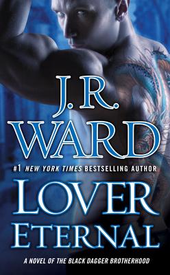 Lover Eternal: A Novel of the Black Dagger Brotherhood - Ward, J R