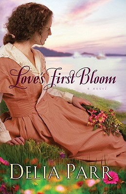 Love's First Bloom - Parr, Delia