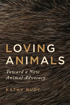 Loving Animals: Toward a New Animal Advocacy - Rudy, Kathy