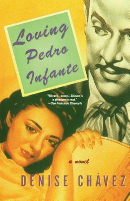 Loving Pedro Infante - Chavez, Denise, Ms.