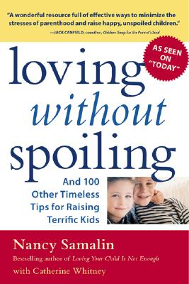 Loving Without Spoiling: And 100 Other Timeless Tips for Raising Terrific Kids - Samalin, Nancy