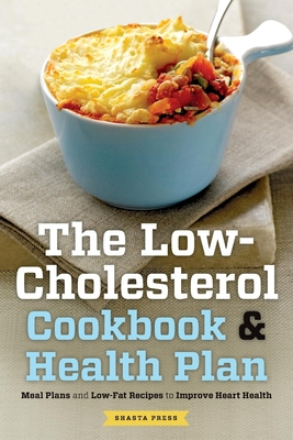 Low Cholesterol Cookbook & Health Plan: Meal Plans and Low-Fat Recipes to Improve Heart Health - Shasta Press