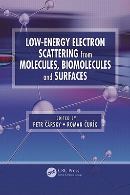 Low-Energy Electron Scattering from Molecules, Biomolecules and Surfaces - Carsky, Petr (Editor)