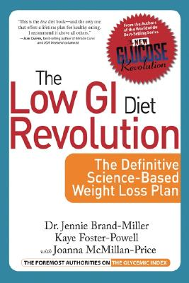 Low GI Diet Revolution: The Definitive Science-Based Weight Loss Plan - Brand-Miller, Jennie, and Foster-Powell, Kaye, and McMillan-Price, Joanna