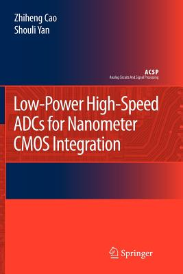 Low-Power High-Speed ADCs for Nanometer CMOS Integration - Cao, Zhiheng, and Yan, Shouli